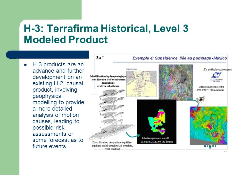 H-3: Terrafirma Historical, Level 3 Modeled Product H-3 products are an advance and further development on an existing H-2, causal product, involving
