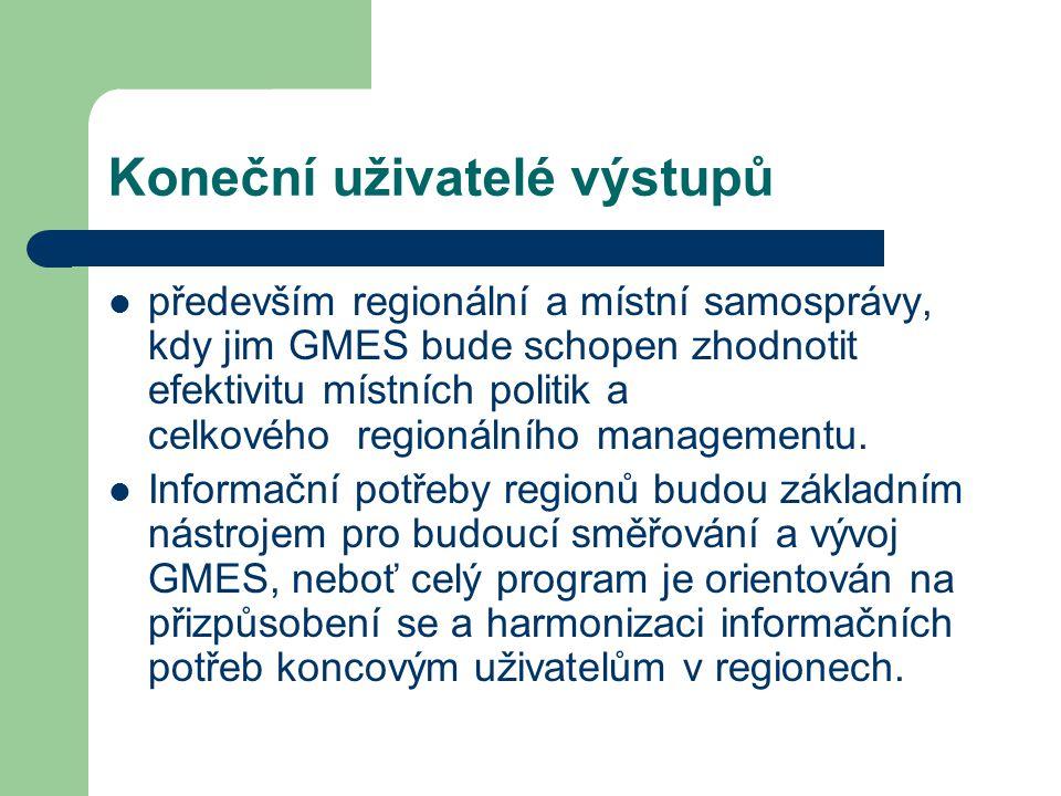 Koneční uživatelé výstupů především regionální a místní samosprávy, kdy jim GMES bude schopen zhodnotit efektivitu místních politik a celkového regionálního managementu.
