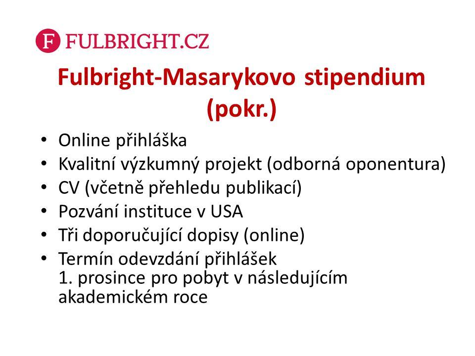 Fulbright-Masarykovo stipendium (pokr.) Online přihláška Kvalitní výzkumný projekt (odborná oponentura) CV (včetně přehledu publikací) Pozvání institu