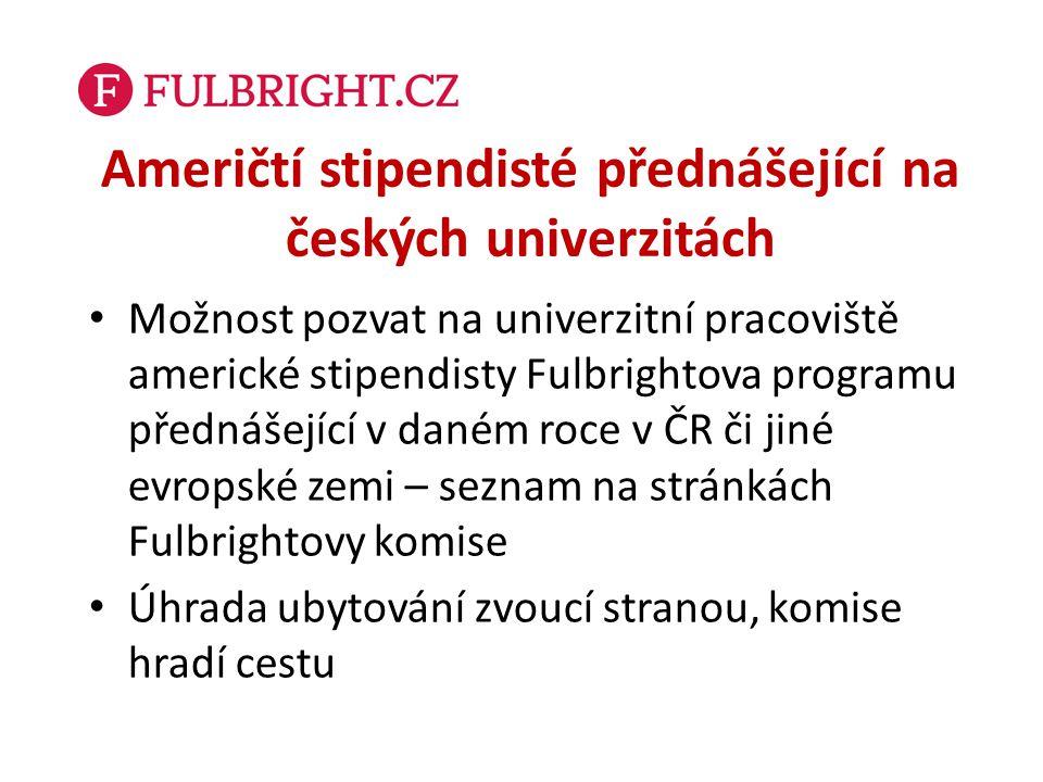 Američtí stipendisté přednášející na českých univerzitách Možnost pozvat na univerzitní pracoviště americké stipendisty Fulbrightova programu přednáše