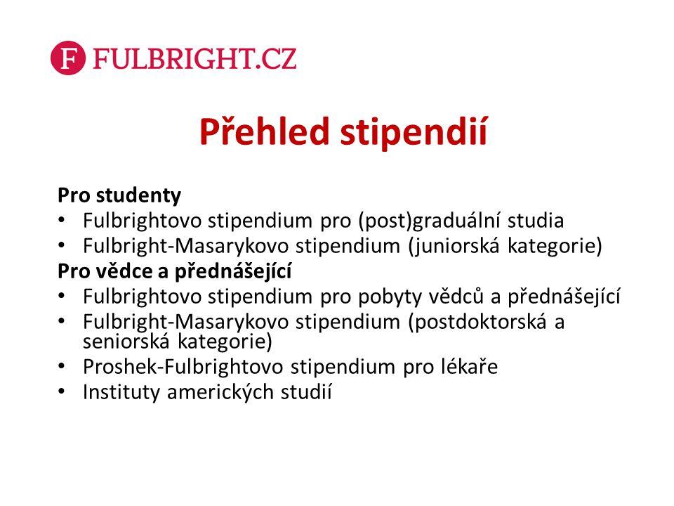 Přehled stipendií Pro studenty Fulbrightovo stipendium pro (post)graduální studia Fulbright-Masarykovo stipendium (juniorská kategorie) Pro vědce a př