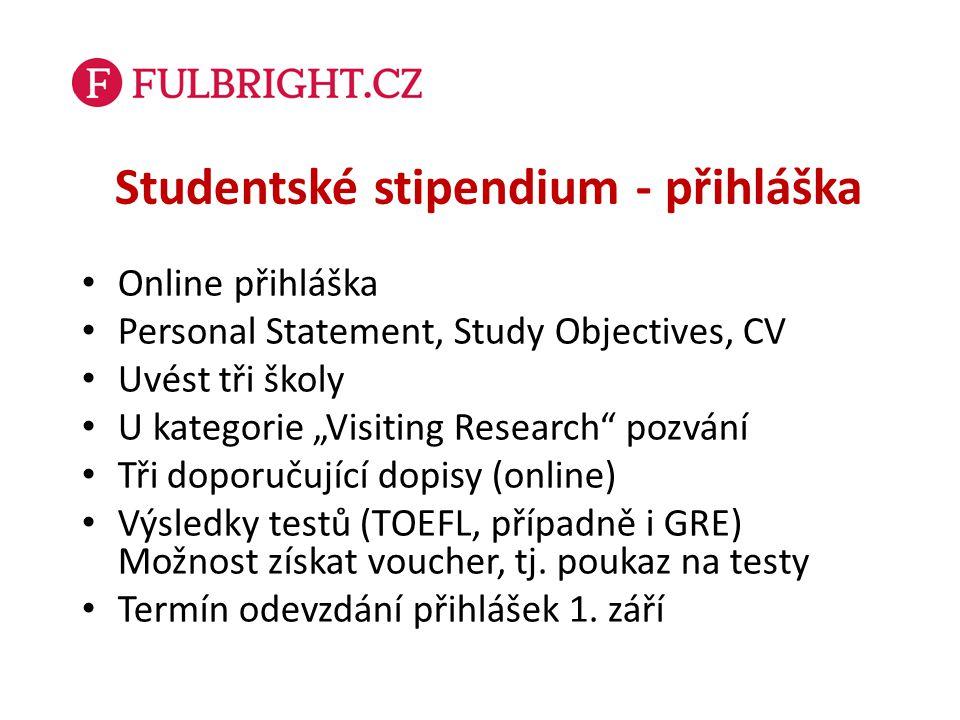 """Studentské stipendium - přihláška Online přihláška Personal Statement, Study Objectives, CV Uvést tři školy U kategorie """"Visiting Research"""" pozvání Tř"""