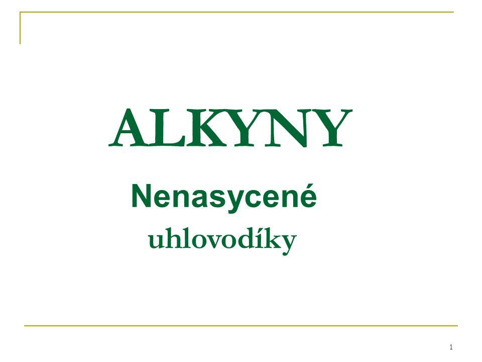 2 ALKYNY Obecný vzorec:……………….názvy od alkanů zakončeny koncovkou: ……….