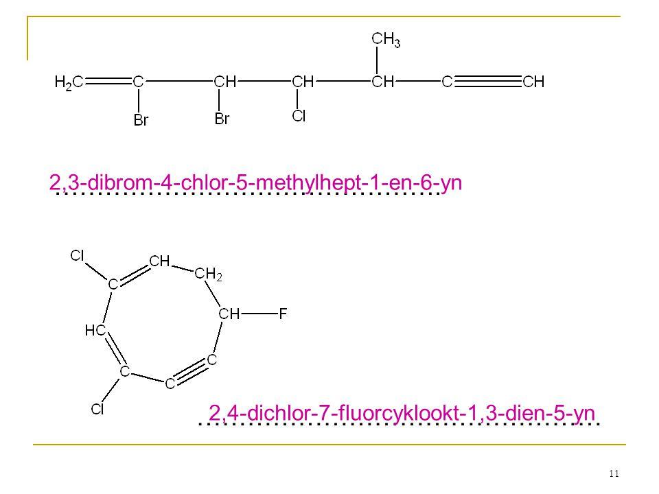 11 ………………………………………. ………………………………………… 2,3-dibrom-4-chlor-5-methylhept-1-en-6-yn 2,4-dichlor-7-fluorcyklookt-1,3-dien-5-yn