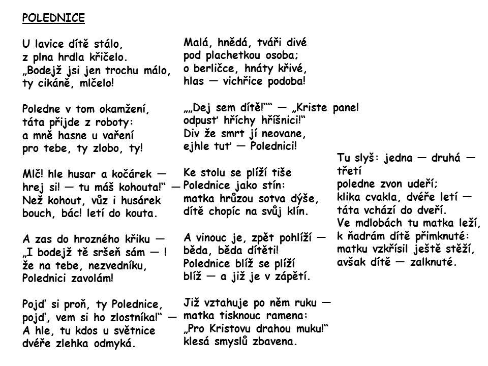 Rozbor básně Proč se jedná o baladu Vypiš neobvyklé výrazy Zkus rozpoznat druh rýmu Najdi příklad charakteristiky Proč si lidé vymysleli Polednici Napiš obsah současným jazykem jako zprávu