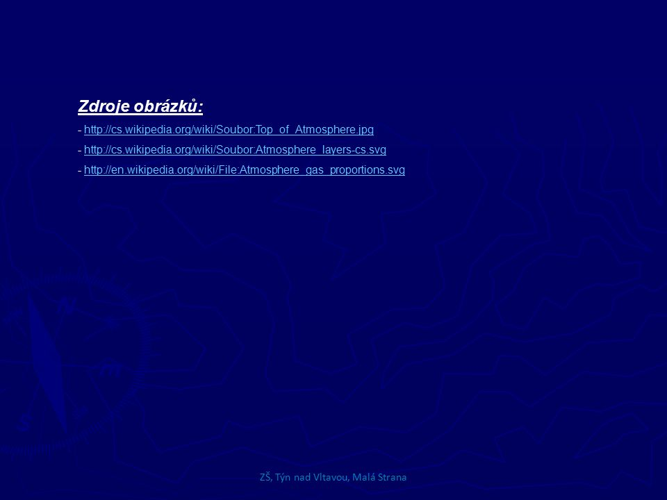 Zdroje obrázků: - http://cs.wikipedia.org/wiki/Soubor:Top_of_Atmosphere.jpghttp://cs.wikipedia.org/wiki/Soubor:Top_of_Atmosphere.jpg - http://cs.wikip