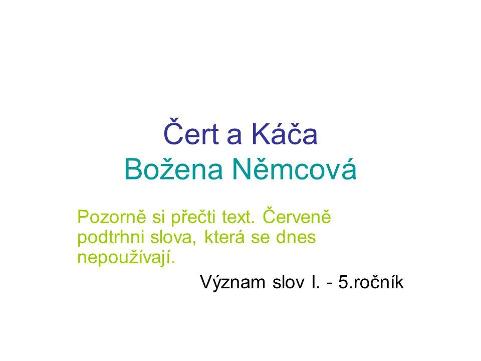 Čert a Káča Božena Němcová Pozorně si přečti text. Červeně podtrhni slova, která se dnes nepoužívají. Význam slov I. - 5.ročník