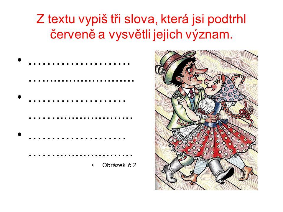 Z textu vypiš tři slova, která jsi podtrhl červeně a vysvětli jejich význam. …………………. …........................ ………………… …….................... Obrázek