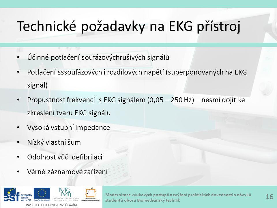 Modernizace výukových postupů a zvýšení praktických dovedností a návyků studentů oboru Biomedicínský technik Technické požadavky na EKG přístroj Účinné potlačení soufázovýchrušivých signálů Potlačení sssoufázových i rozdílových napětí (superponovaných na EKG signál) Propustnost frekvencí s EKG signálem (0,05 – 250 Hz) – nesmí dojít ke zkreslení tvaru EKG signálu Vysoká vstupní impedance Nízký vlastní šum Odolnost vůči defibrilaci Věrné záznamové zařízení 16