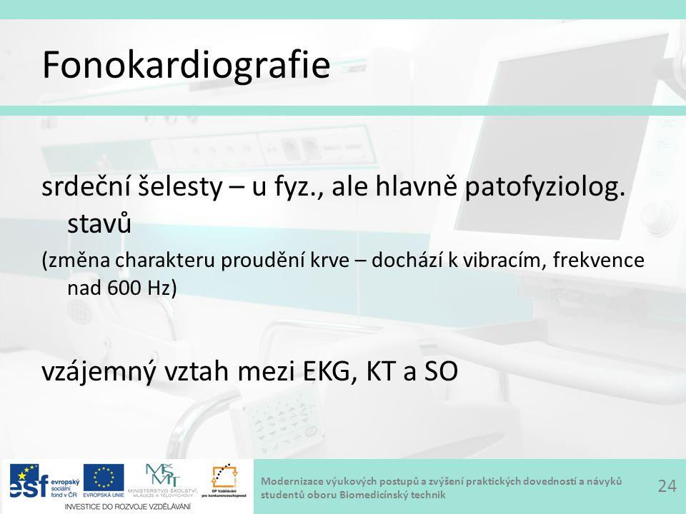 Modernizace výukových postupů a zvýšení praktických dovedností a návyků studentů oboru Biomedicínský technik Fonokardiografie srdeční šelesty – u fyz., ale hlavně patofyziolog.
