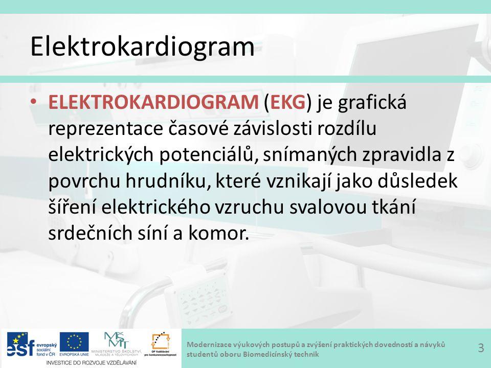 Modernizace výukových postupů a zvýšení praktických dovedností a návyků studentů oboru Biomedicínský technik Elektrokardiogram ELEKTROKARDIOGRAM (EKG) je grafická reprezentace časové závislosti rozdílu elektrických potenciálů, snímaných zpravidla z povrchu hrudníku, které vznikají jako důsledek šíření elektrického vzruchu svalovou tkání srdečních síní a komor.