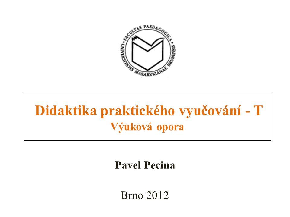 Didaktika praktického vyučování - T Výuková opora Pavel Pecina Brno 2012