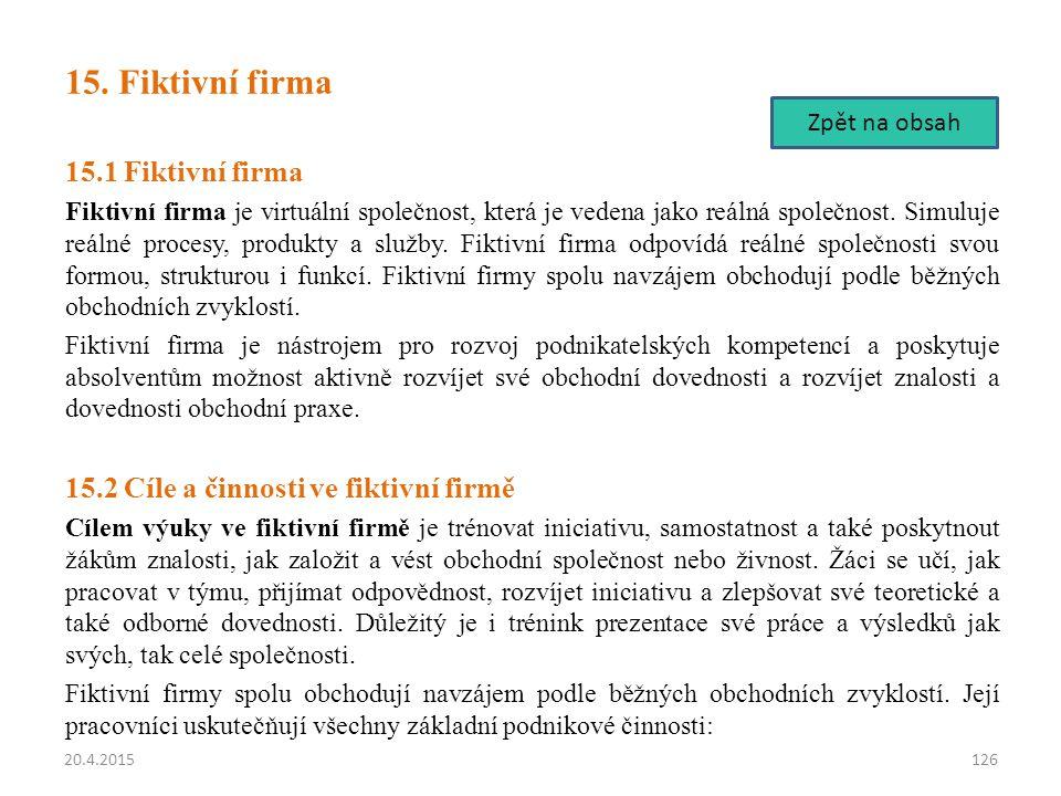 15. Fiktivní firma 15.1 Fiktivní firma Fiktivní firma je virtuální společnost, která je vedena jako reálná společnost. Simuluje reálné procesy, produk