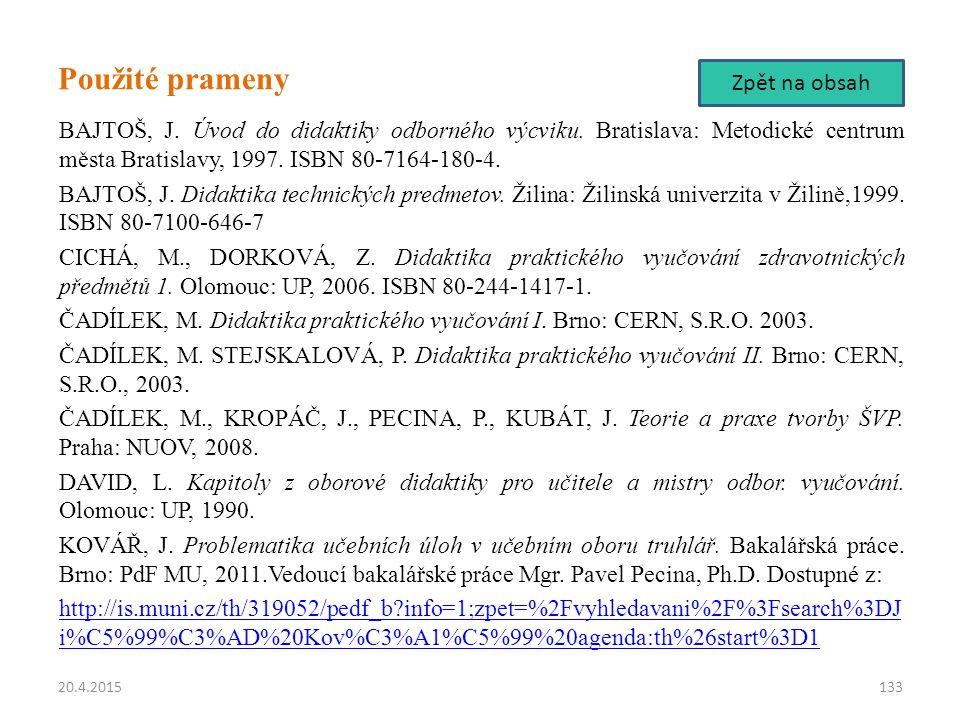 Použité prameny BAJTOŠ, J. Úvod do didaktiky odborného výcviku. Bratislava: Metodické centrum města Bratislavy, 1997. ISBN 80-7164-180-4. BAJTOŠ, J. D