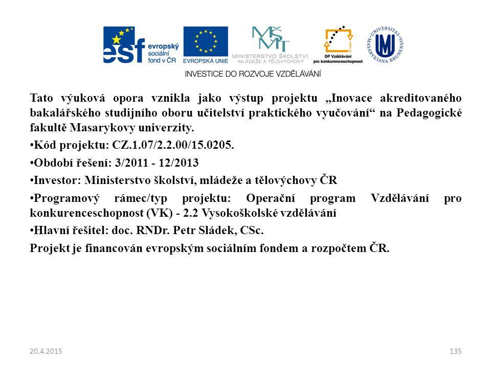 """20.4.2015135 Tato výuková opora vznikla jako výstup projektu """"Inovace akreditovaného bakalářského studijního oboru učitelství praktického vyučování na Pedagogické fakultě Masarykovy univerzity."""