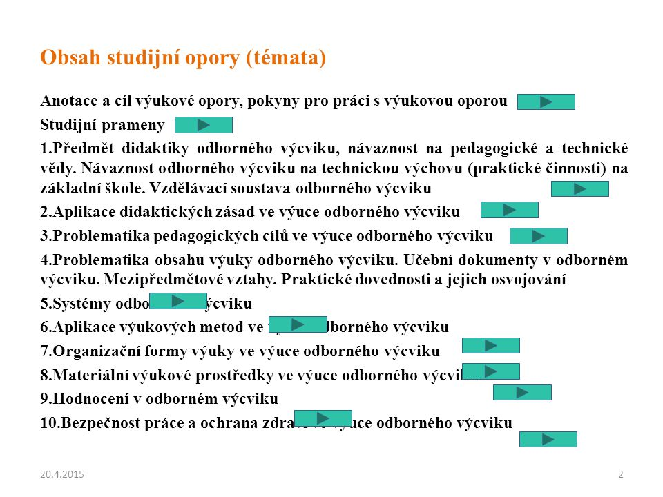 Obsah studijní opory (témata) Anotace a cíl výukové opory, pokyny pro práci s výukovou oporou Studijní prameny 1.Předmět didaktiky odborného výcviku, návaznost na pedagogické a technické vědy.