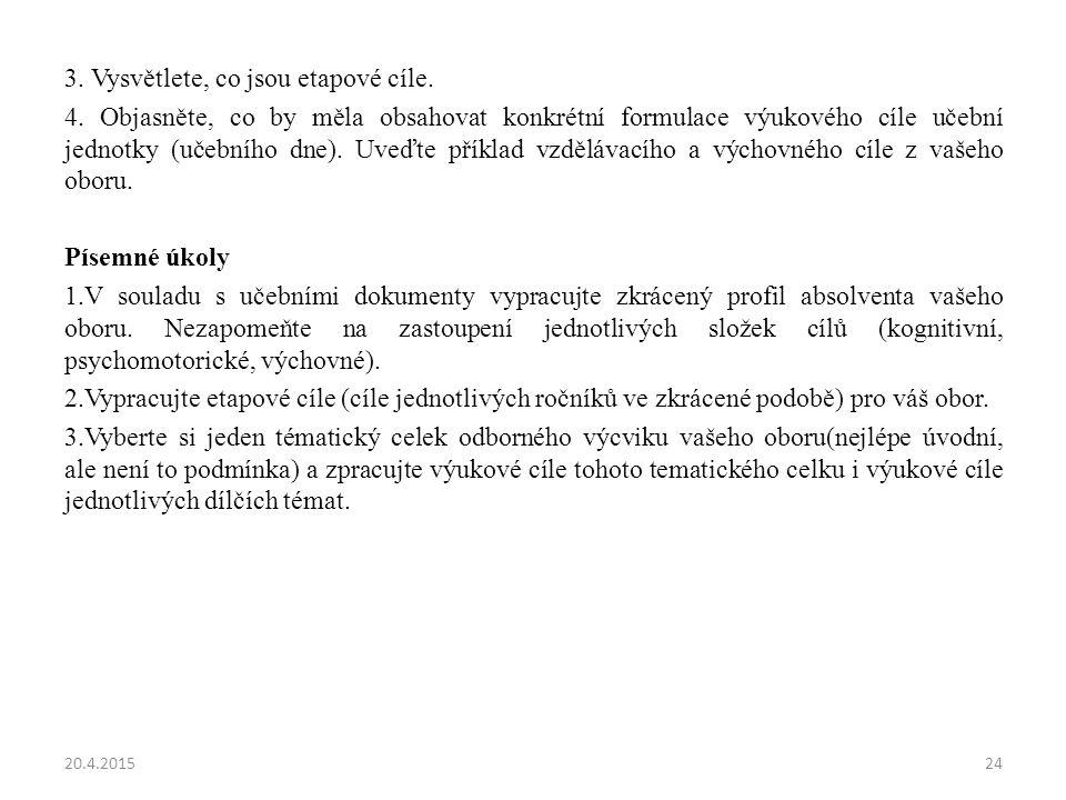 3. Vysvětlete, co jsou etapové cíle. 4. Objasněte, co by měla obsahovat konkrétní formulace výukového cíle učební jednotky (učebního dne). Uveďte přík