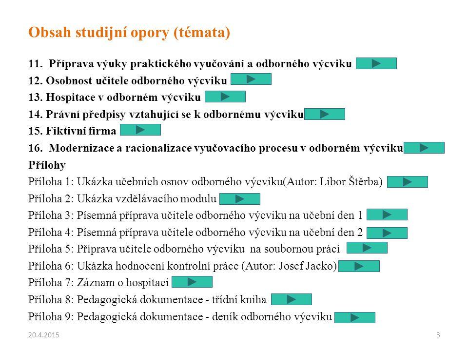 Obsah studijní opory (témata) 11. Příprava výuky praktického vyučování a odborného výcviku 12.Osobnost učitele odborného výcviku 13.Hospitace v odborn