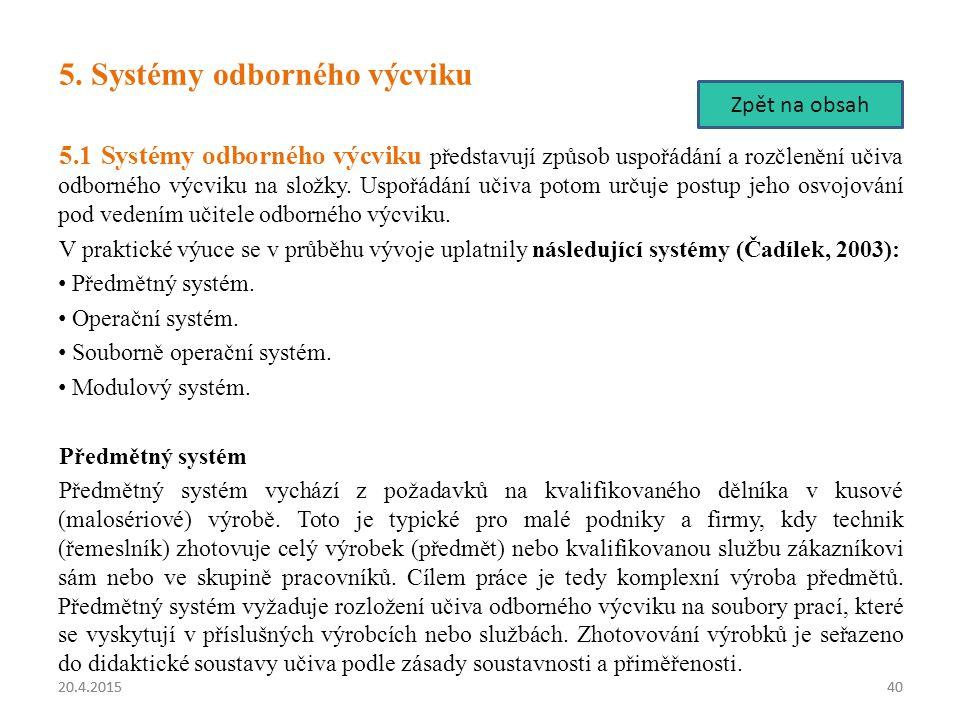 20.4.20154020.4.201540 5. Systémy odborného výcviku 5.1 Systémy odborného výcviku představují způsob uspořádání a rozčlenění učiva odborného výcviku n