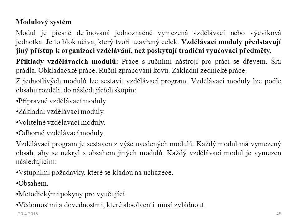 Modulový systém Modul je přesně definovaná jednoznačně vymezená vzdělávací nebo výcviková jednotka. Je to blok učiva, který tvoří uzavřený celek. Vzdě