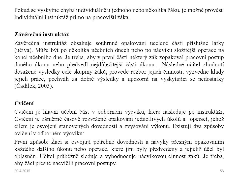 20.4.201553 Pokud se vyskytne chyba individuálně u jednoho nebo několika žáků, je možné provést individuální instruktáž přímo na pracovišti žáka. Závě