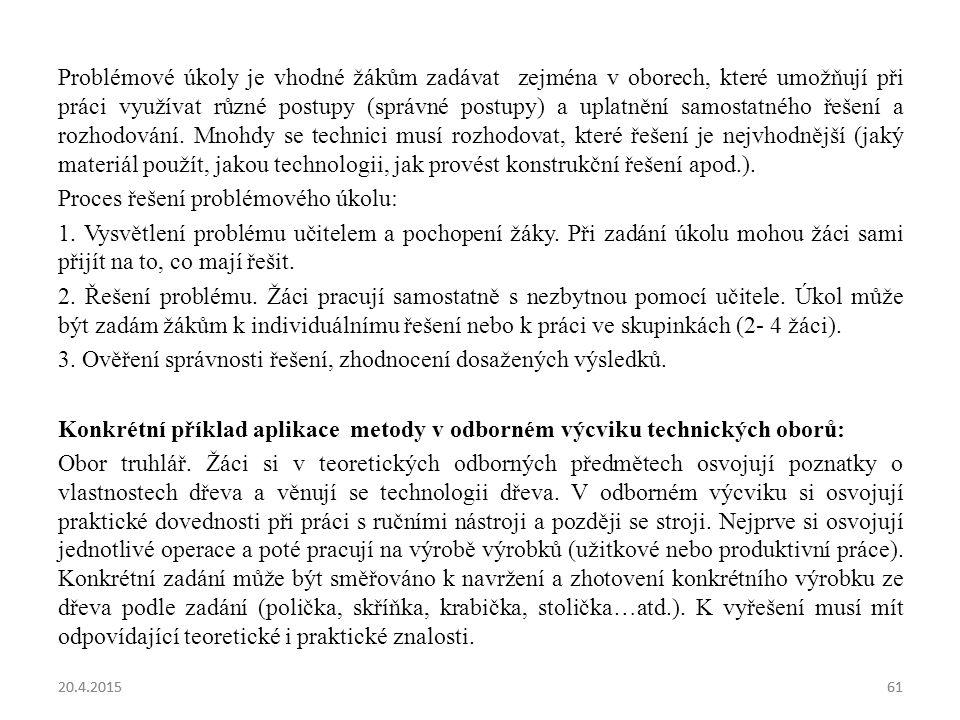 20.4.201561 Problémové úkoly je vhodné žákům zadávat zejména v oborech, které umožňují při práci využívat různé postupy (správné postupy) a uplatnění samostatného řešení a rozhodování.