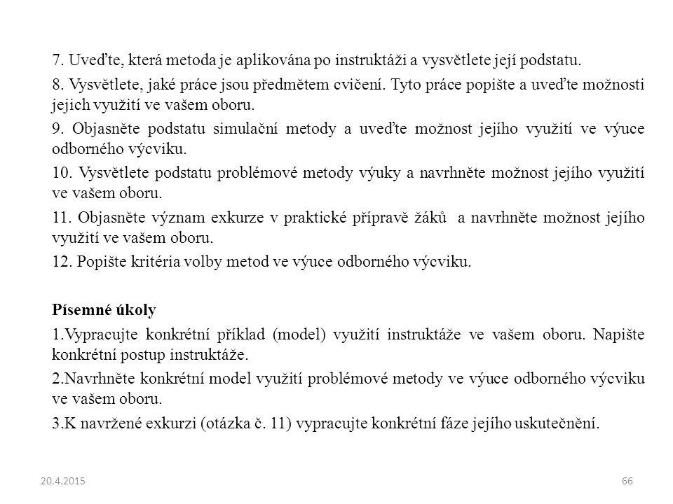7. Uveďte, která metoda je aplikována po instruktáži a vysvětlete její podstatu. 8. Vysvětlete, jaké práce jsou předmětem cvičení. Tyto práce popište