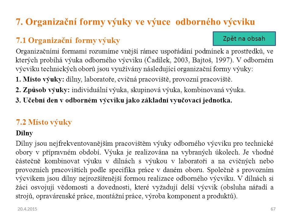 20.4.20156720.4.201567 7. Organizační formy výuky ve výuce odborného výcviku 7.1 Organizační formy výuky Organizačními formami rozumíme vnější rámec u