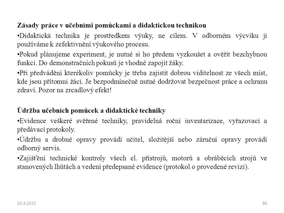 Zásady práce v učebními pomůckami a didaktickou technikou Didaktická technika je prostředkem výuky, ne cílem.
