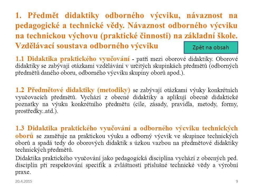 9 9 9 1. Předmět didaktiky odborného výcviku, návaznost na pedagogické a technické vědy. Návaznost odborného výcviku na technickou výchovu (praktické