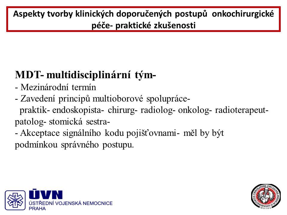 MDT- multidisciplinární tým- - Mezinárodní termín - Zavedení principů multioborové spolupráce- praktik- endoskopista- chirurg- radiolog- onkolog- radioterapeut- patolog- stomická sestra- - Akceptace signálního kodu pojišťovnami- měl by být podmínkou správného postupu.
