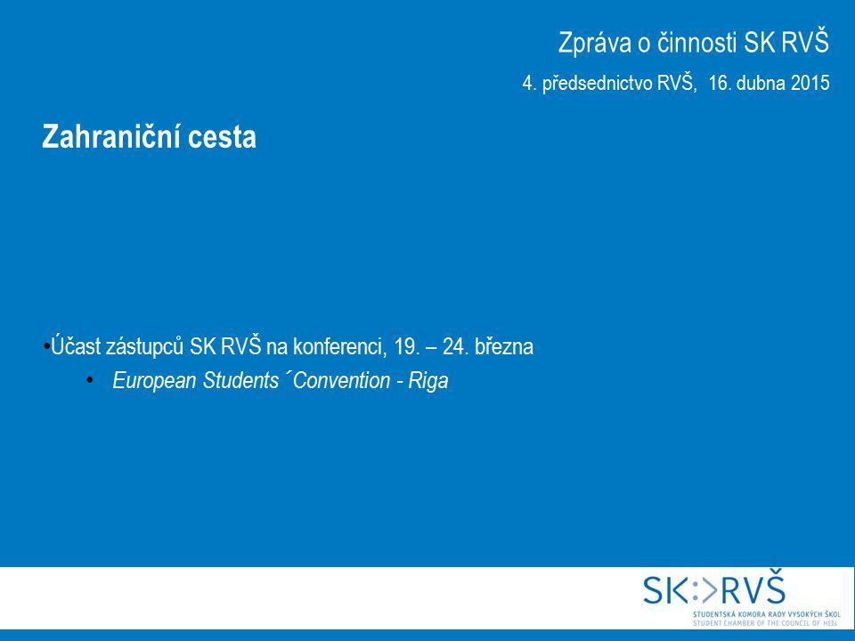 Účast zástupců SK RVŠ na konferenci, 19. – 24. března European Students´ Convention - Riga Zpráva o činnosti SK RVŠ 4. předsednictvo RVŠ, 16. dubna 20