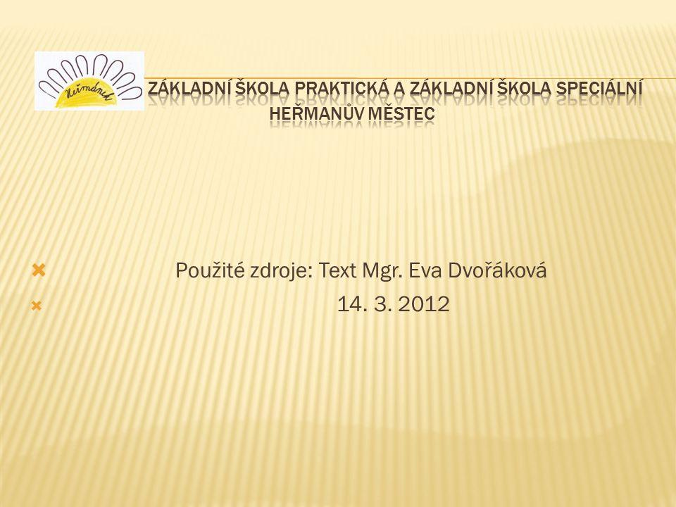  Použité zdroje: Text Mgr. Eva Dvořáková  14. 3. 2012