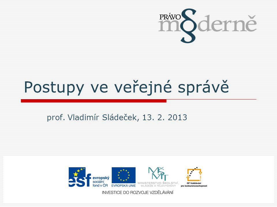 Postupy ve veřejné správě prof. Vladimír Sládeček, 13. 2. 2013