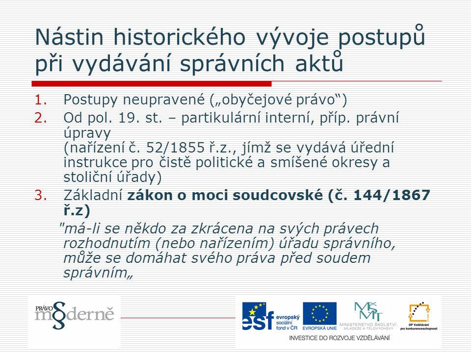 """Nástin historického vývoje postupů při vydávání správních aktů 1.Postupy neupravené (""""obyčejové právo ) 2.Od pol."""