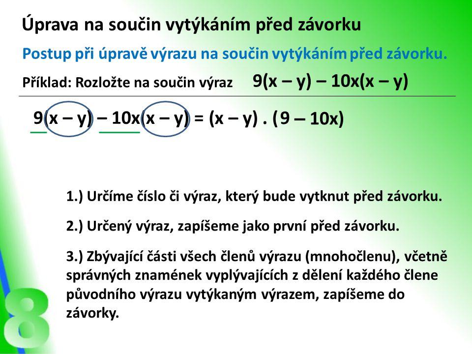 9(x – y) – 10x(x – y) = Úprava na součin vytýkáním před závorku Postup při úpravě výrazu na součin vytýkáním před závorku. Příklad: Rozložte na součin