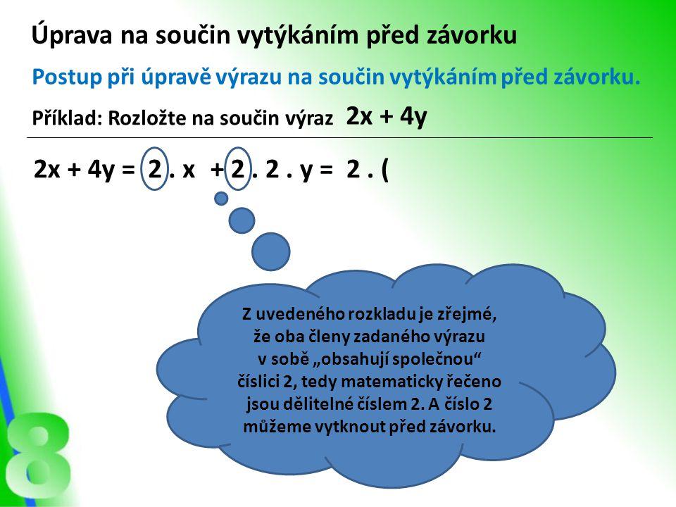 """Z uvedeného rozkladu je zřejmé, že oba členy zadaného výrazu v sobě """"obsahují společnou"""" číslici 2, tedy matematicky řečeno jsou dělitelné číslem 2. A"""