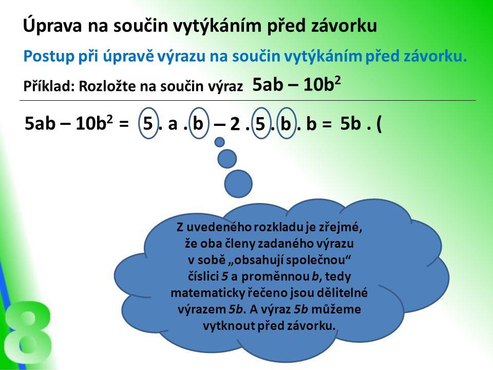 """Z uvedeného rozkladu je zřejmé, že oba členy zadaného výrazu v sobě """"obsahují společnou"""" číslici 5 a proměnnou b, tedy matematicky řečeno jsou dělitel"""