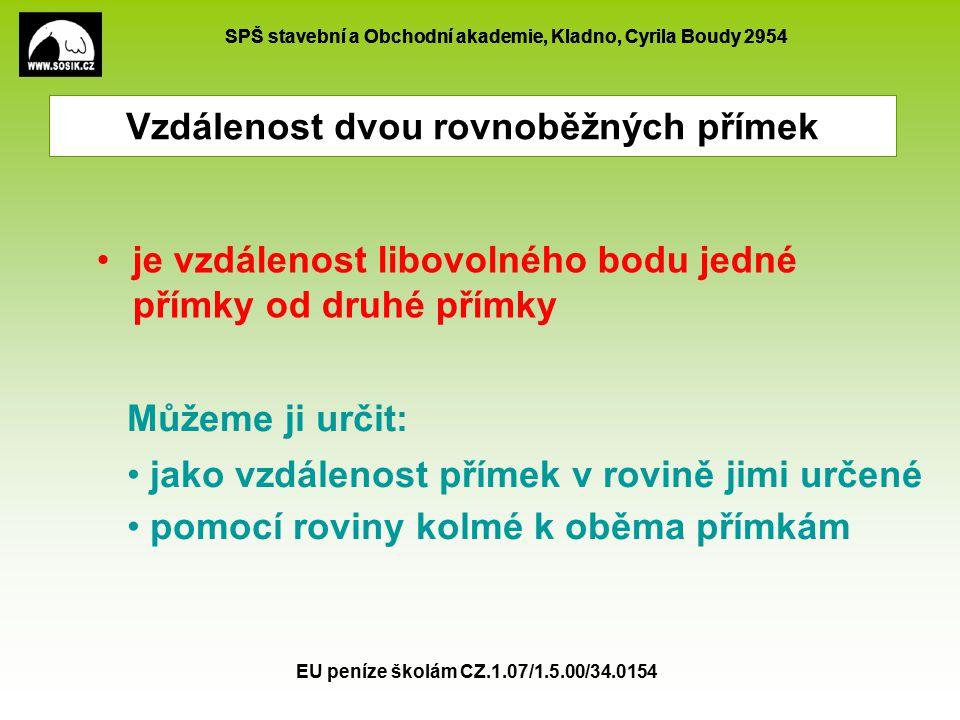 SPŠ stavební a Obchodní akademie, Kladno, Cyrila Boudy 2954 EU peníze školám CZ.1.07/1.5.00/34.0154 Vzdálenost dvou rovnoběžných přímek Krychle má hranu a=5cm, určete vzdálenost přímek EG a S AB S BC A B C E GH D F 5cm A B C D H F S AB S BC S AB S BC P Q R Q R P