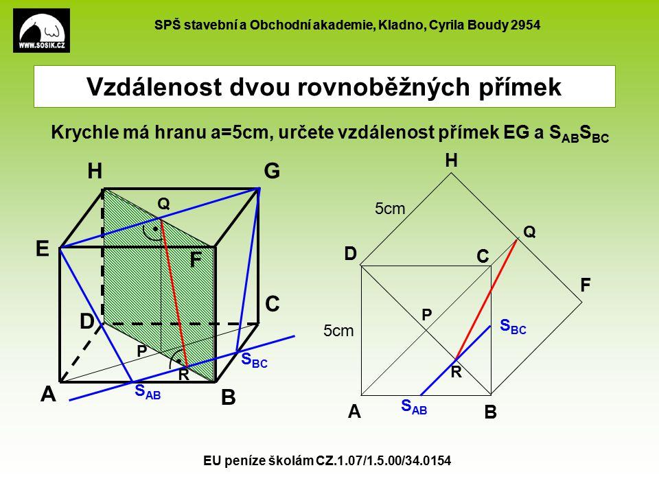 SPŠ stavební a Obchodní akademie, Kladno, Cyrila Boudy 2954 EU peníze školám CZ.1.07/1.5.00/34.0154 Vzdálenost dvou rovnoběžných přímek Krychle má hranu a=5cm, určete vzdálenost přímek AS BG a S AE S FG A B C E GH D F 5cm A B C E D S AE S BG S FG S BC S FG S BG S AE v