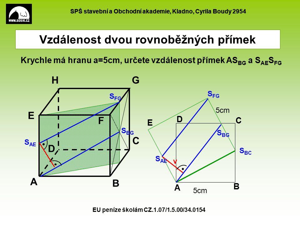 SPŠ stavební a Obchodní akademie, Kladno, Cyrila Boudy 2954 EU peníze školám CZ.1.07/1.5.00/34.0154 Vzdálenost rovnoběžných rovin je vzdálenost libovolného bodu jedné roviny od druhé roviny Krychle má hranu a=5cm, určete vzdálenost rovin ACH a BEG A B C E G H D F 5cm A B C H D S S F S S P v Q P Q
