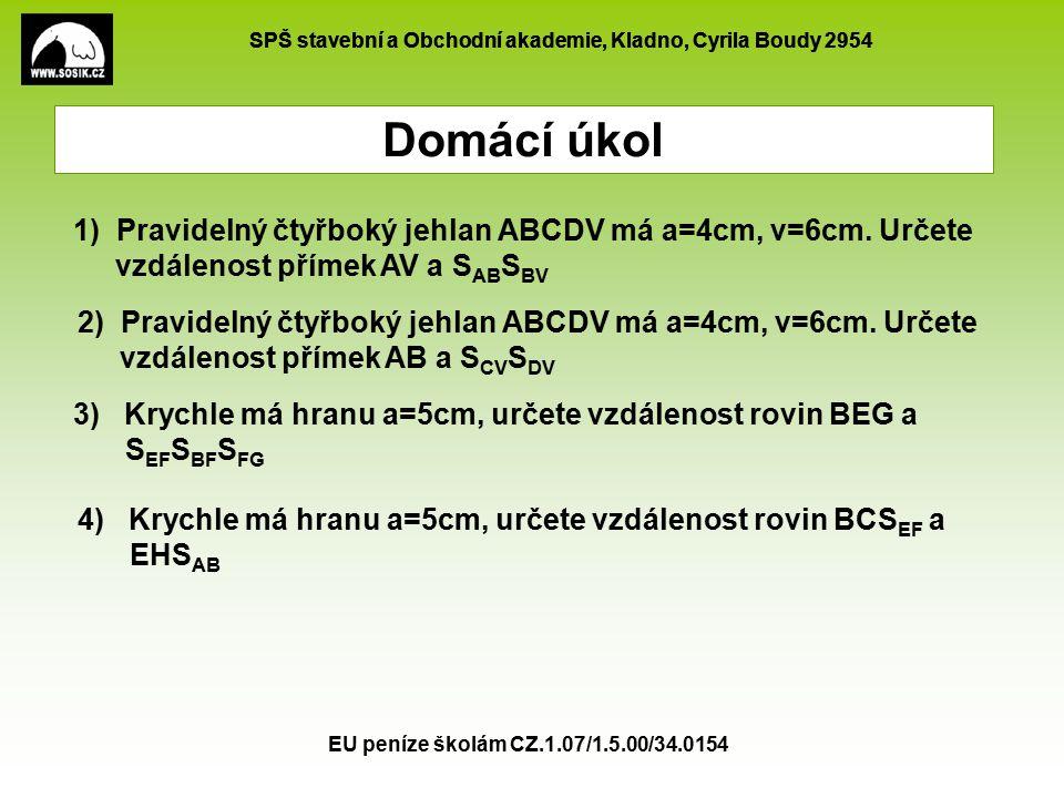 SPŠ stavební a Obchodní akademie, Kladno, Cyrila Boudy 2954 EU peníze školám CZ.1.07/1.5.00/34.0154 Domácí úkol 2) Pravidelný čtyřboký jehlan ABCDV má a=4cm, v=6cm.