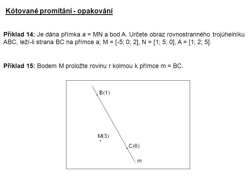 Příklad 14: Je dána přímka a = MN a bod A. Určete obraz rovnostranného trojúhelníku ABC, leží-li strana BC na přímce a; M = [-5; 0; 2], N = [1; 5; 0],