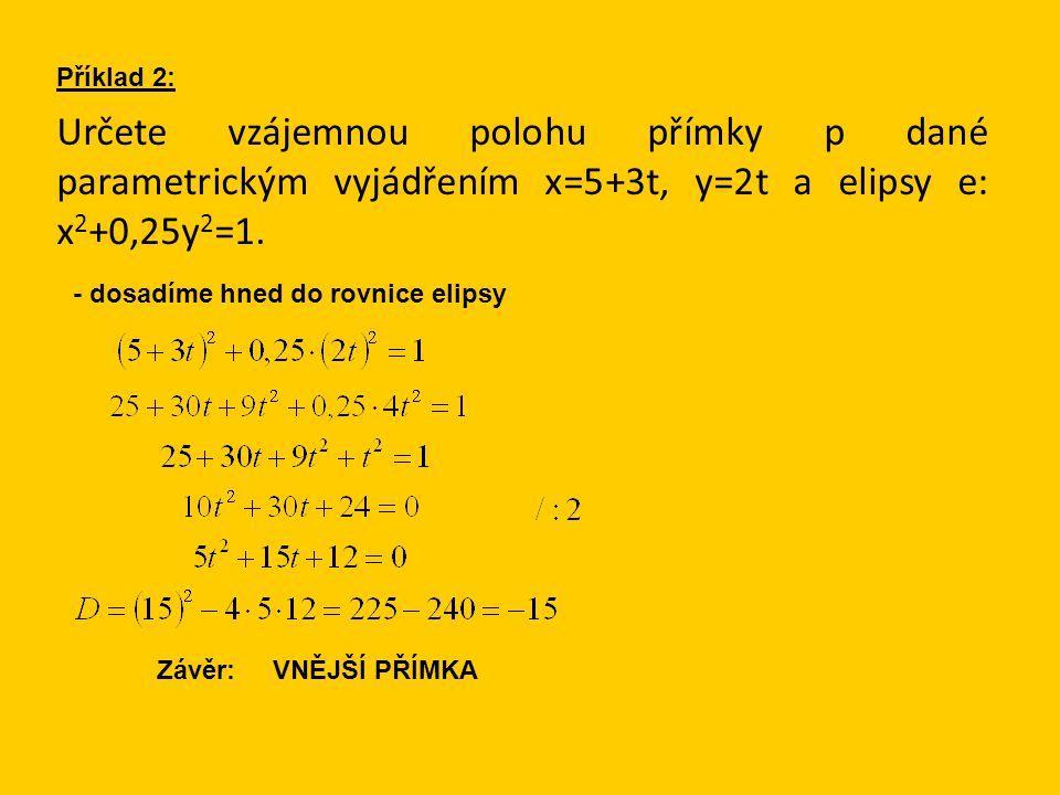 Určete vzájemnou polohu přímky p dané parametrickým vyjádřením x=5+3t, y=2t a elipsy e: x 2 +0,25y 2 =1.