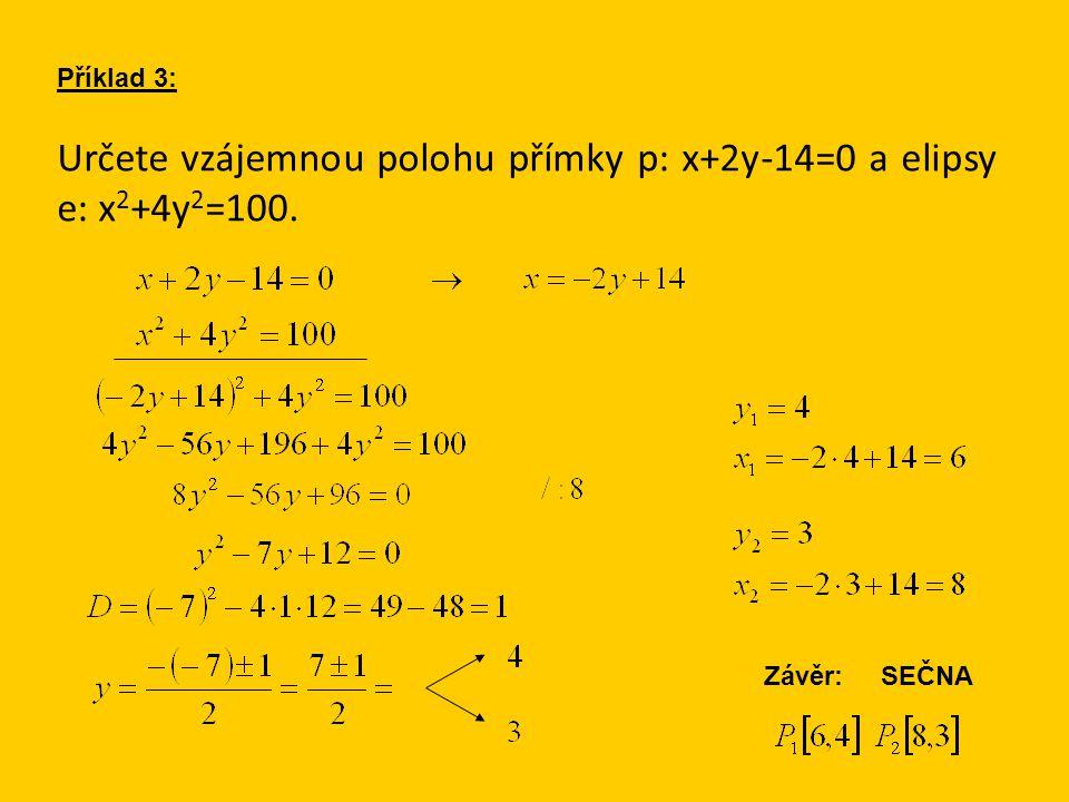 Určete vzájemnou polohu přímky p: x+2y-14=0 a elipsy e: x 2 +4y 2 =100. Příklad 3: Závěr: SEČNA