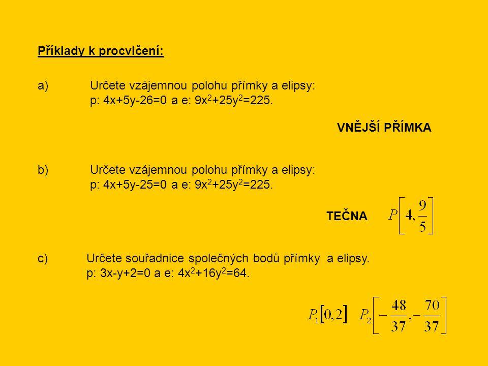 Příklady k procvičení: a) Určete vzájemnou polohu přímky a elipsy: p: 4x+5y-26=0 a e: 9x 2 +25y 2 =225.