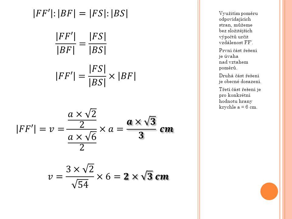Využitím poměru odpovídajících stran, můžeme bez složitějších výpočtů určit vzdálenost FF'. První část řešení je úvaha nad vztahem poměrů. Druhá část