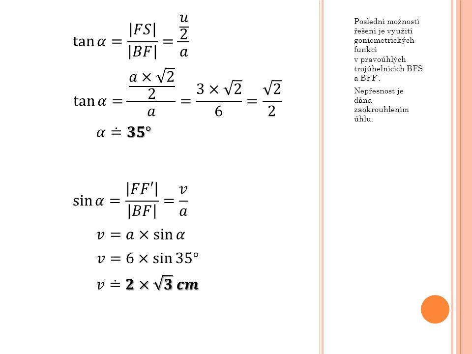 Poslední možností řešení je využití goniometrických funkcí v pravoúhlých trojúhelnících BFS a BFF'. Nepřesnost je dána zaokrouhlením úhlu.