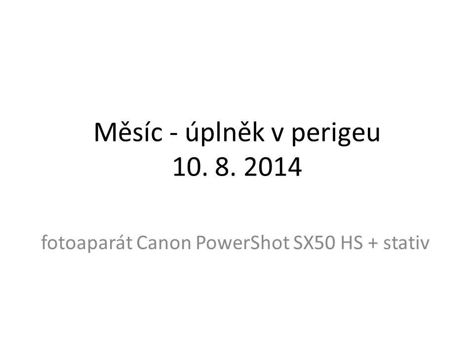 Měsíc - úplněk v perigeu 10. 8. 2014 fotoaparát Canon PowerShot SX50 HS + stativ