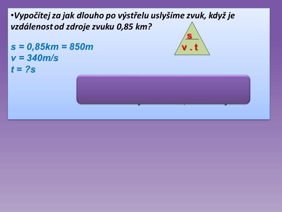 Vypočítej za jak dlouho po výstřelu uslyšíme zvuk, když je vzdálenost od zdroje zvuku 0,85 km.